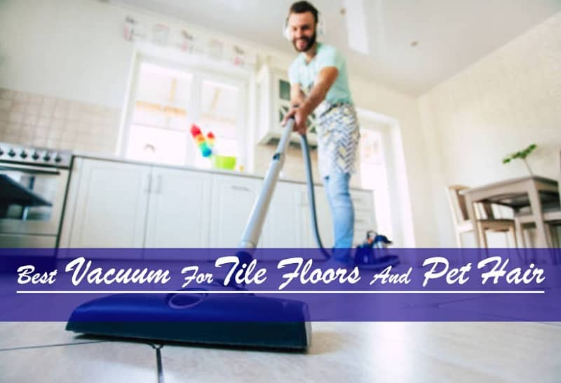 Tile Floors And Pet Hair Cleaning Vacuum